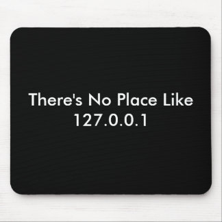 There s No Place Like 127 0 0 1 Mouse Mat