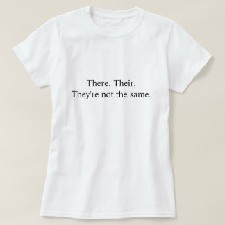 There. Their. They're. T-Shirt