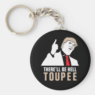 There'll be hell toupee - Donald Trump 2016 Key Ring