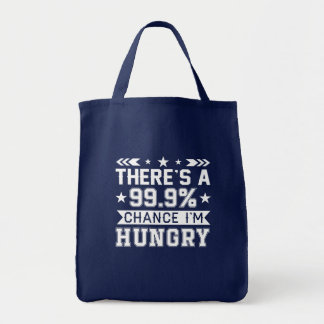 Theres 999 Percent Chance Im Hungry Shirt Tote Bag