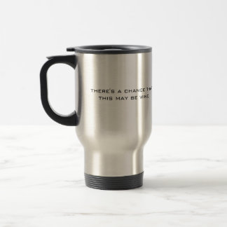 There's a chance that this may be wine. travel mug