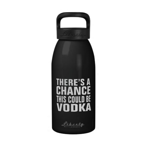 There's a chance this could be vodka water bottles