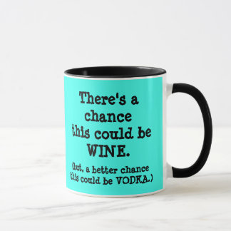 There's a Chance this Could Wine, or Vodka. Mug