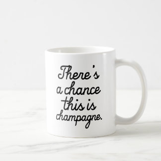 There's a chance this is champagne funny mug