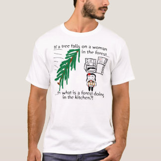 There's a forest in the kitchen?! T-Shirt