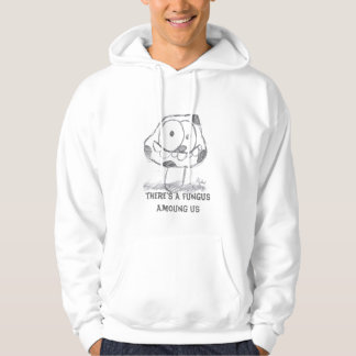 there's a fungus amoung us hoodie