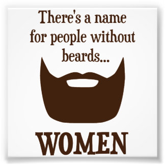 There's a Name For People Without Beards... WOMEN Photographic Print