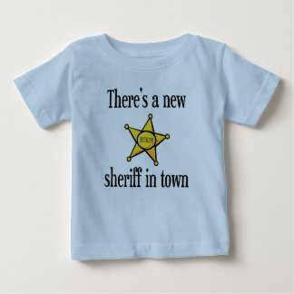 There's a New Sheriff in Town Baby T-Shirt