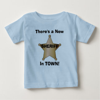 There's a New Sheriff in TOWN! Baby T-Shirt
