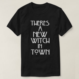 There's A New Witch In Town T-Shirt