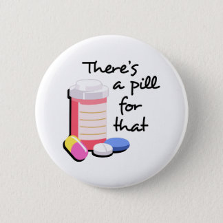 THERES A PILL FOR THAT 6 CM ROUND BADGE