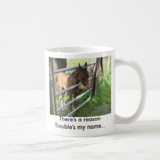 There's a reason Trouble's my name... Coffee Mug