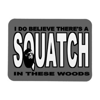 There's a SQUATCH in These Woods! Rectangular Photo Magnet