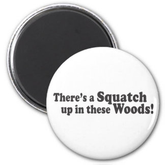 There's A Squatch Up In These Woods! Multiple Prod 6 Cm Round Magnet