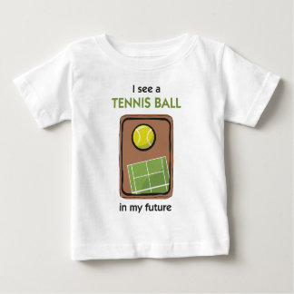 There's a Tennis Ball in My Future Baby T-Shirt
