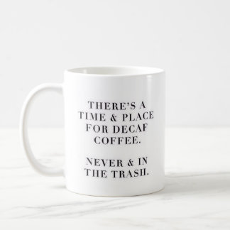 """""""There's A Time & Place..."""" - Classic White Mug"""