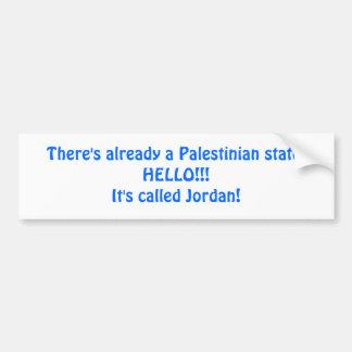There's already a Palestinian state.HELLO!!!It'... Bumper Sticker