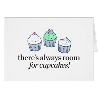 There's Always Room for Cupcakes Card