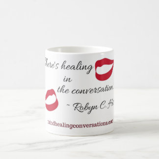 """There's Healing In The Conversation"" Coffee Mug"