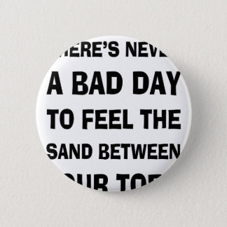 There's Never a Bad Day To feel The Sand Between Y 6 Cm Round Badge