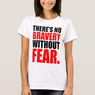 THERE'S NO BRAVERY WITHOUT FEAR T-Shirt