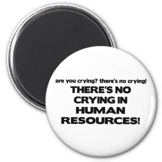 There's No Crying in Human Resources 6 Cm Round Magnet