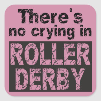 There's no crying in roller derby square sticker
