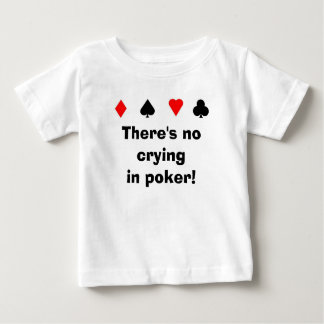 There's no cryingin poker! baby T-Shirt