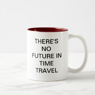 THERE'S NO FUTURE IN TIME TRAVEL Two-Tone COFFEE MUG