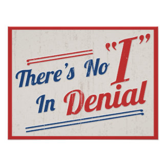 "There's No ""I"" In Denial Poster"