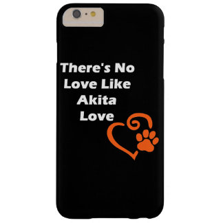 There's No Love Like Akita Love Barely There iPhone 6 Plus Case