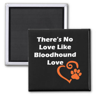 There's No Love Like Bloodhound Love Magnet