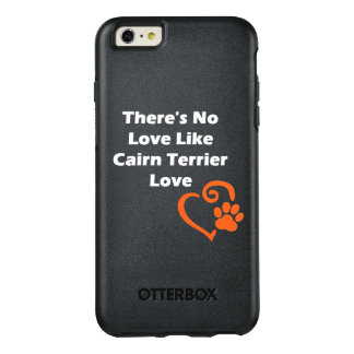There's No Love Like Cairn Terrier Love OtterBox iPhone 6/6s Plus Case
