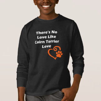 There's No Love Like Cairn Terrier Love T-Shirt