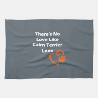 There's No Love Like Cairn Terrier Love Tea Towels