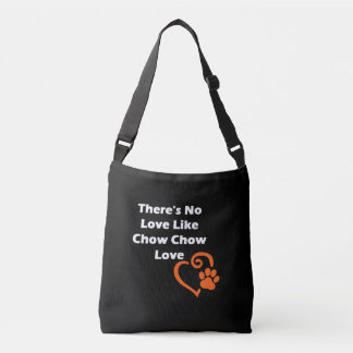 There's No Love Like Chow Chow Love Crossbody Bag