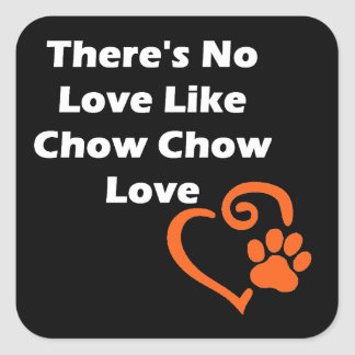 There's No Love Like Chow Chow Love Square Sticker