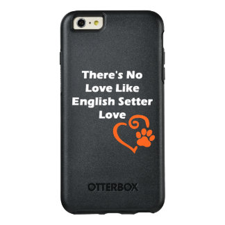 There's No Love Like English Setter Love OtterBox iPhone 6/6s Plus Case