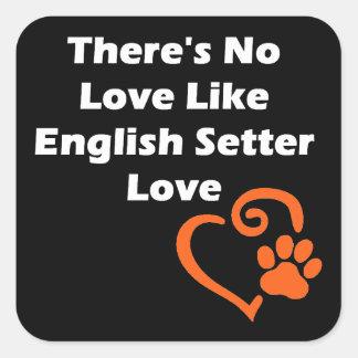 There's No Love Like English Setter Love Square Sticker