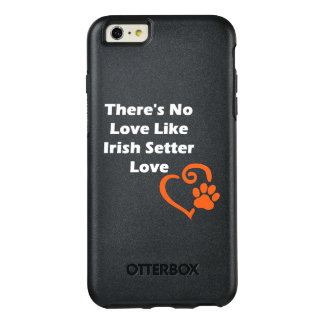 There's No Love Like Irish Setter Love OtterBox iPhone 6/6s Plus Case