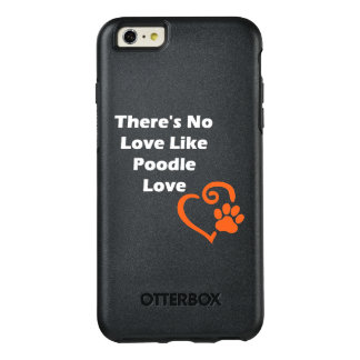 There's No Love Like Poodle Love OtterBox iPhone 6/6s Plus Case