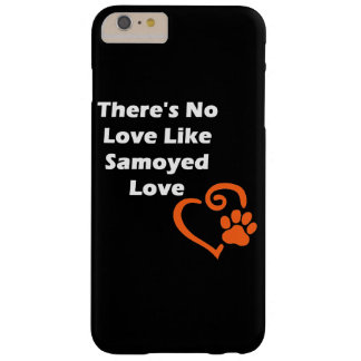 There's No Love Like Samoyed Love Barely There iPhone 6 Plus Case
