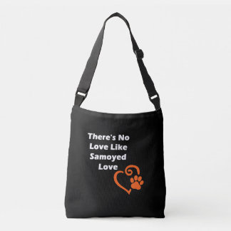 There's No Love Like Samoyed Love Crossbody Bag