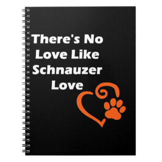 There's No Love Like Schnauzer Love Spiral Notebook