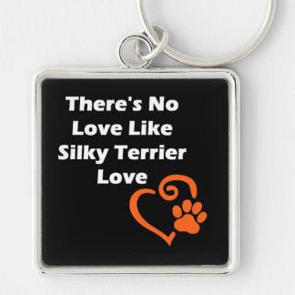 There's No Love Like Silky Terrier Love Key Ring