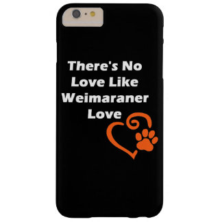 There's No Love Like Weimaraner Love Barely There iPhone 6 Plus Case