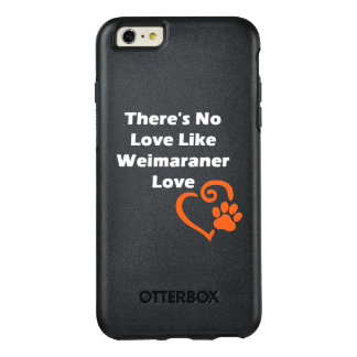 There's No Love Like Weimaraner Love OtterBox iPhone 6/6s Plus Case