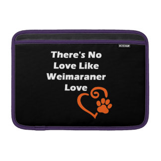 There's No Love Like Weimaraner Love Sleeve For MacBook Air
