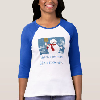 There's No Man Like a Snowman. T-Shirt
