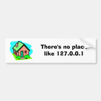 There's no place like 127.0.0.1 bumper sticker